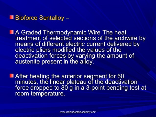 Bioforce Sentalloy – A Graded Thermodynamic Wire The heat treatment of selected sections of the archwire by means of diffe...