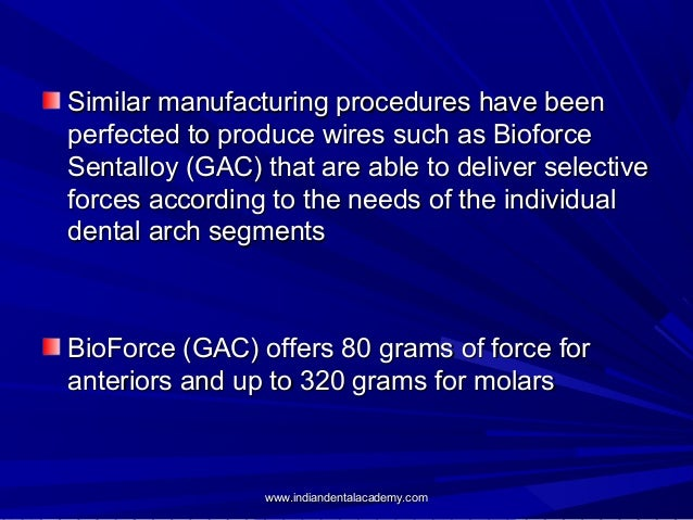 Similar manufacturing procedures have been perfected to produce wires such as Bioforce Sentalloy (GAC) that are able to de...