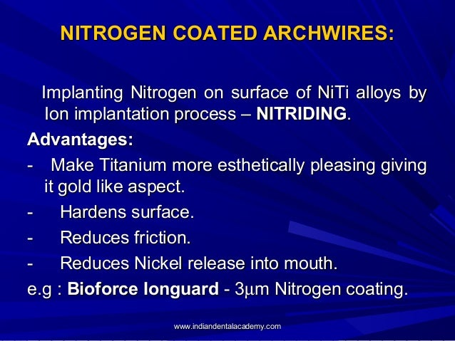 NITROGEN COATED ARCHWIRES: Implanting Nitrogen on surface of NiTi alloys by Ion implantation process – NITRIDING. Advantag...