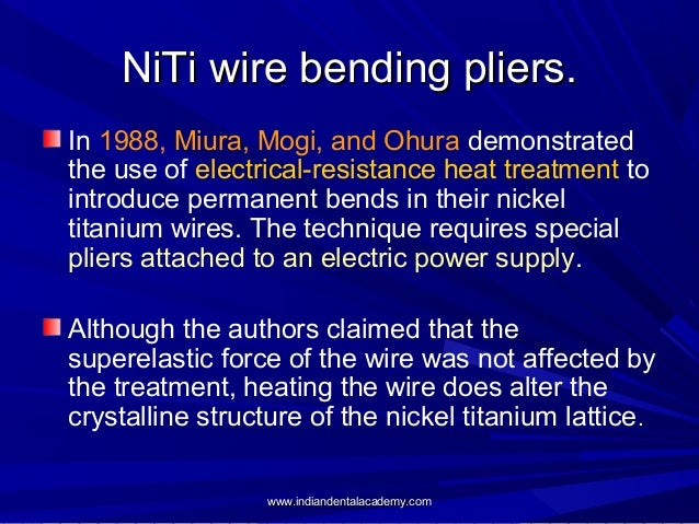 NiTi wire bending pliers. In 1988, Miura, Mogi, and Ohura demonstrated the use of electrical-resistance heat treatment to ...