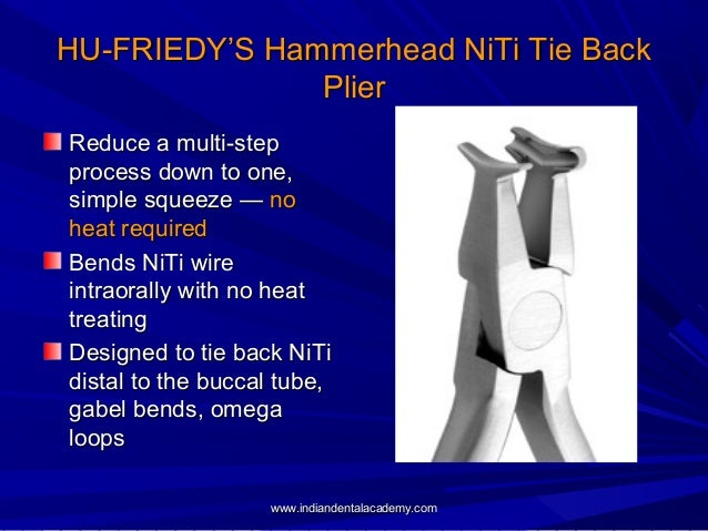 HU-FRIEDY'S Hammerhead NiTi Tie Back Plier Reduce a multi-step process down to one, simple squeeze — no heat required Bend...