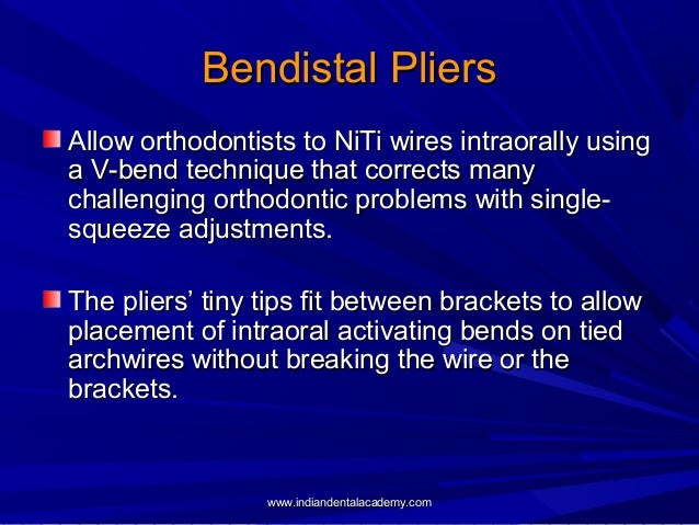 Bendistal Pliers Allow orthodontists to NiTi wires intraorally using a V-bend technique that corrects many challenging ort...