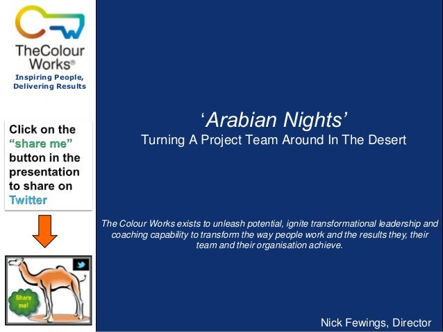 "Inspiring People, Delivering Results  ""Arabian Nights' Turning A Project Team Around In The Desert  The Colour Works exist..."