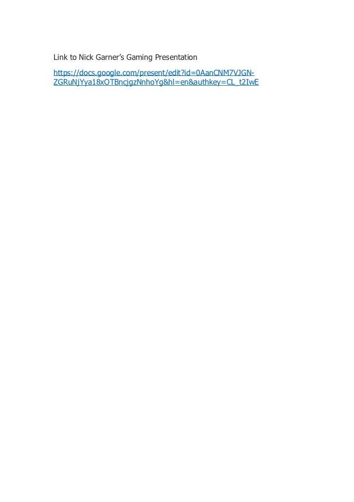Link to Nick Garner's Gaming Presentationhttps://docs.google.com/present/edit?id=0AanCNM7VJGN-ZGRuNjYya18xOTBncjgzNnhoYg&h...