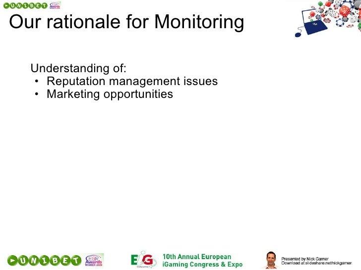 Ourrationalefor Monitoring <ul><li>Understanding of: </li></ul><ul><ul><li>Reputation management issues </li></ul></ul...