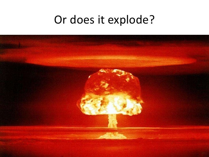 Or does it explode?<br />