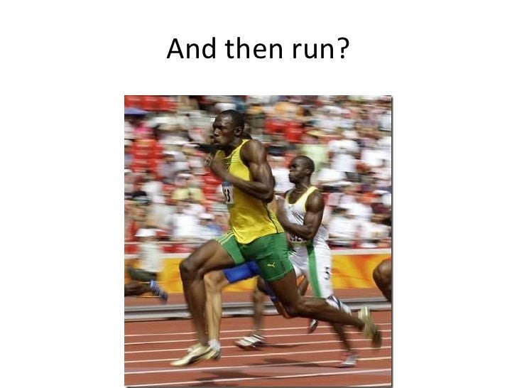 And then run?<br />