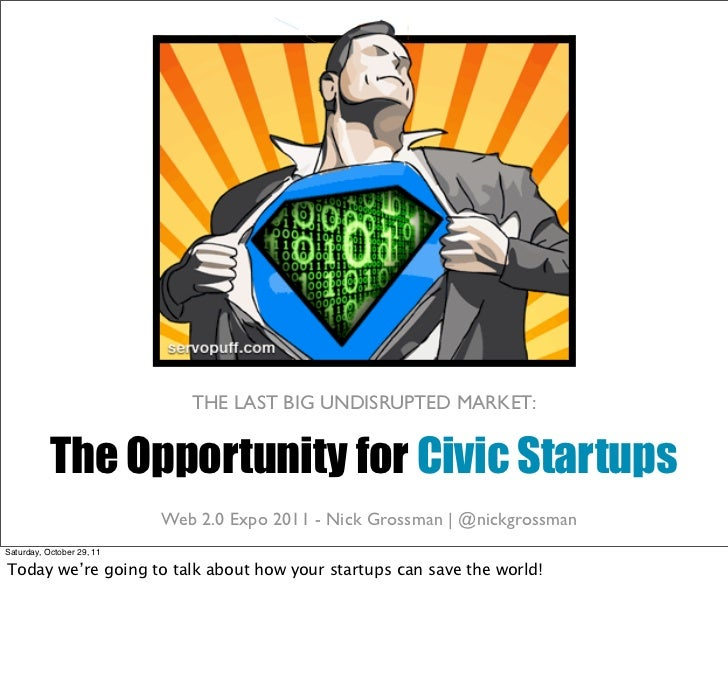 THE LAST BIG UNDISRUPTED MARKET:           The Opportunity for Civic Startups                           civiccommons.org |...