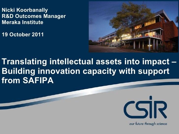 Nicki KoorbanallyR&D Outcomes ManagerMeraka Institute19 October 2011Translating intellectual assets into impact –Building ...