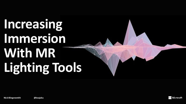 Increasing Immersion With MR Lighting Tools Nick Klingensmith @koujaku