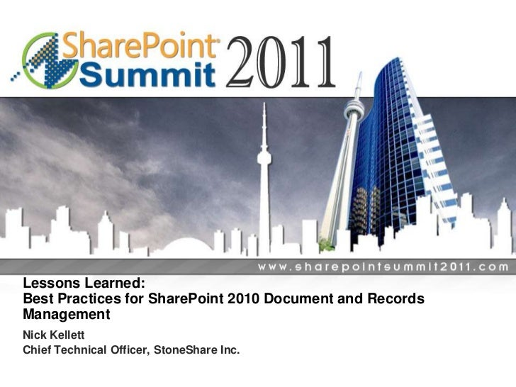 Lessons Learned: Best Practices for SharePoint 2010 Document and Records Management<br />Nick Kellett<br />Chief Technical...