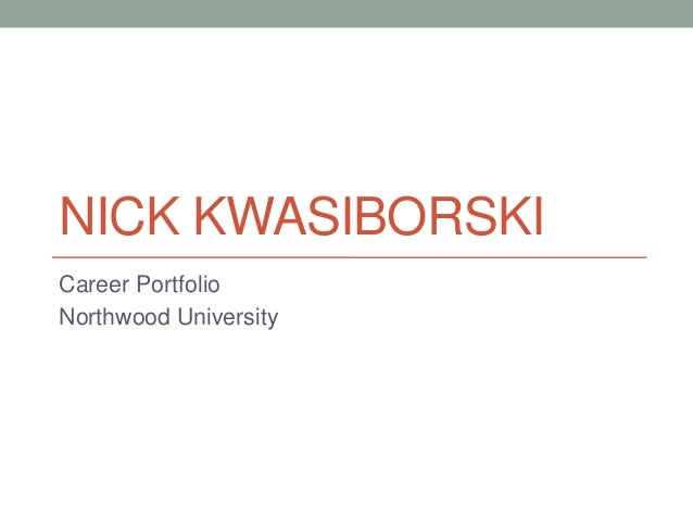 NICK KWASIBORSKICareer PortfolioNorthwood University