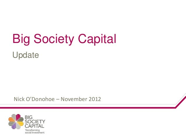 Big Society CapitalUpdateNick O'Donohoe – November 2012