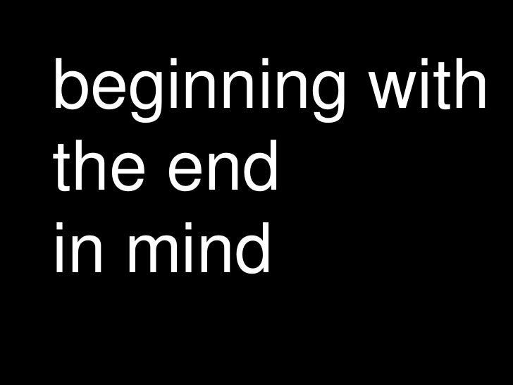 beginning withthe endin mind