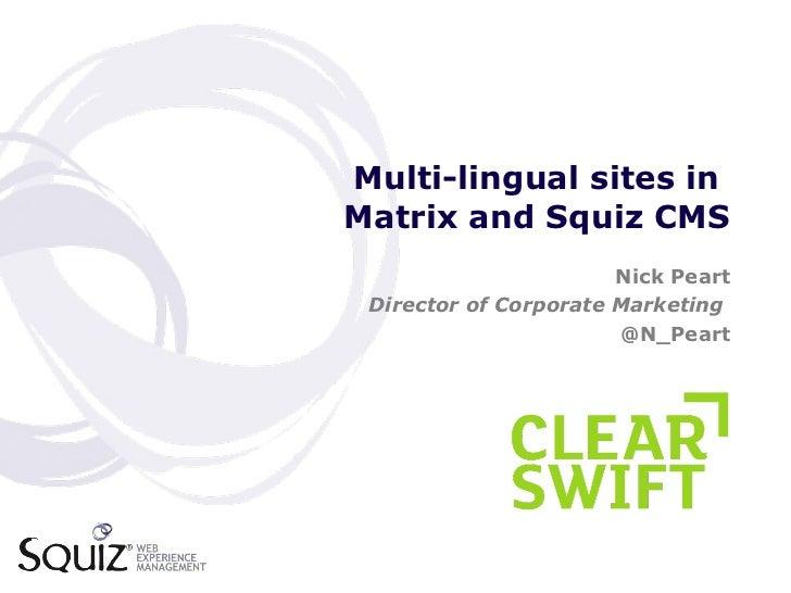 Multi-lingual sites in  Matrix and Squiz CMS <ul><li>Nick Peart </li></ul><ul><li>Director of Corporate Marketing  </li></...
