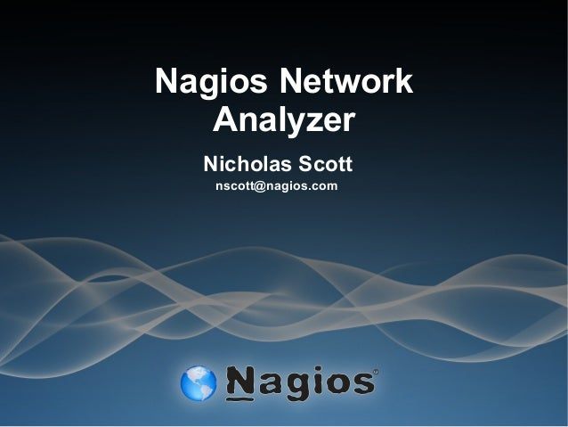 Nagios Network Analyzer Nicholas Scott nscott@nagios.com