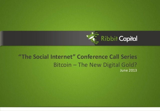 "1""The Social Internet"" Conference Call SeriesBitcoin – The New Digital Gold?June 2013"