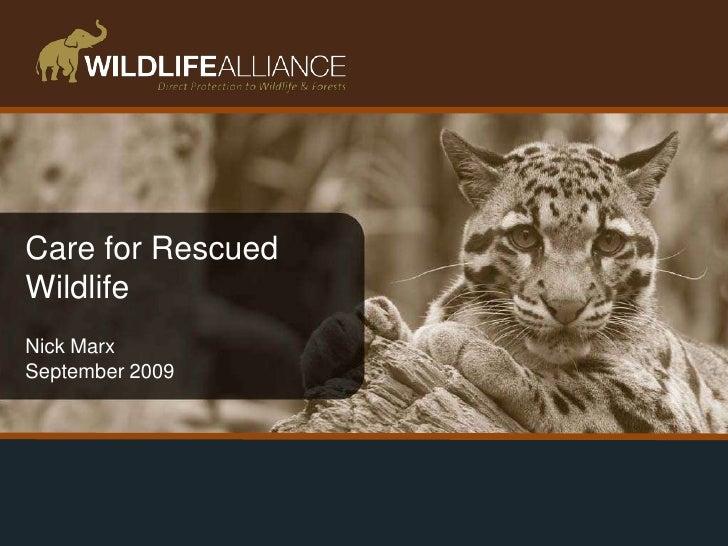 Care for Rescued Wildlife<br />Nick Marx<br />September 2009<br />