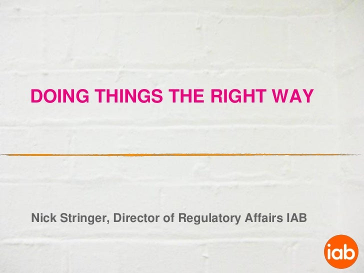 DOING THINGS THE RIGHT WAYNick Stringer, Director of Regulatory Affairs IAB