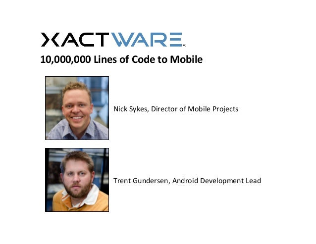 Nick	  Sykes,	  Director	  of	  Mobile	  Projects	  Trent	  Gundersen,	  Android	  Development	  Lead	  10,000,000	  Lines...