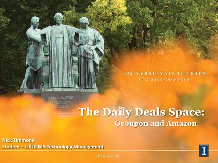 The Daily Deals Space:                                          Groupon and AmazonNick TimmonsStudent – UIUC MS-Technology...