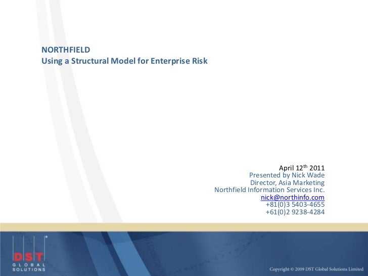 NORTHFIELD<br />Using a Structural Model for Enterprise Risk<br />April 12th 2011<br />Presented by Nick Wade<br />Directo...