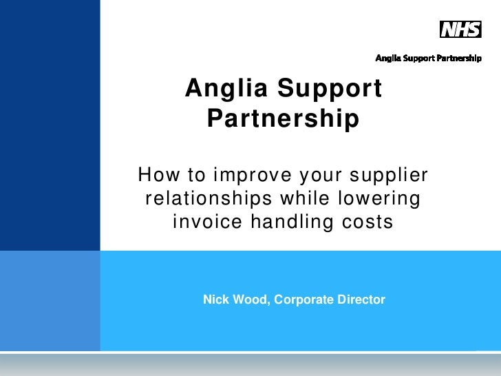 Anglia Support     PartnershipHow to improve your supplierrelationships while lowering   invoice handling costs      Nick ...