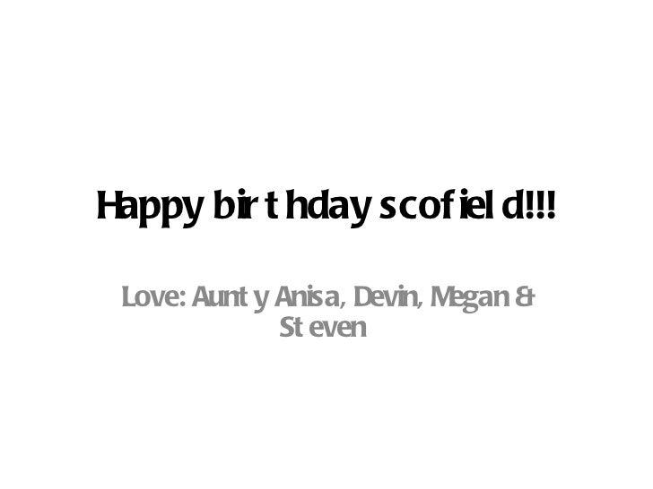 Happy birthday scofield!!! Love: Aunty Anisa, Devin, Megan & Steven