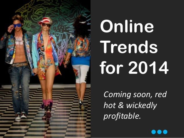 Online Trends for 2014 Coming soon, red hot & wickedly profitable.