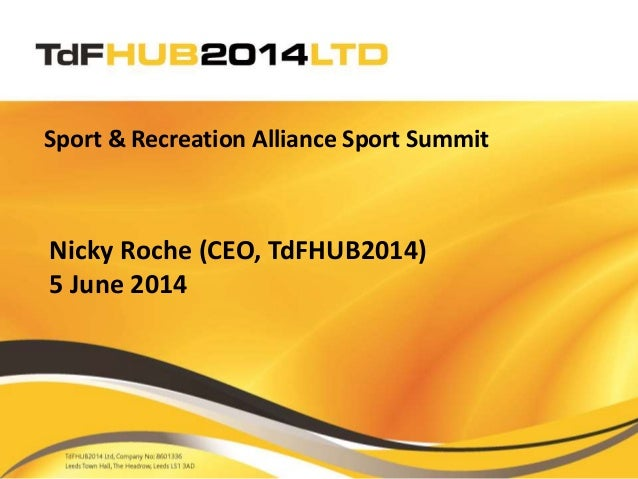 Sport & Recreation Alliance Sport Summit Nicky Roche (CEO, TdFHUB2014) 5 June 2014