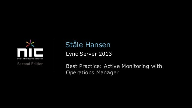 Ståle HansenLync Server 2013Best Practice: Active Monitoring withOperations Manager