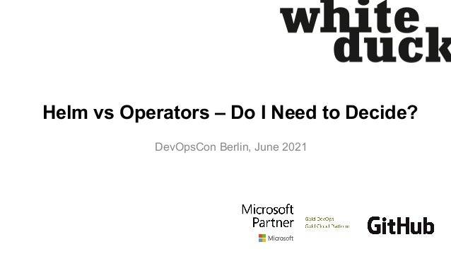 Helm vs Operators – Do I Need to Decide? DevOpsCon Berlin, June 2021
