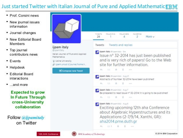 © 2014 IBM CorporationIBM Academy of Technology12th AHA Conference Just started Twitter with Italian Journal of Pure and A...