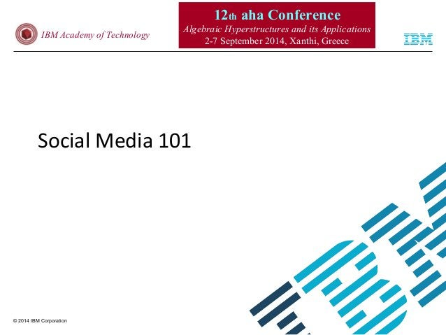 © 2014 IBM Corporation IBM Academy of Technology 12th aha Conference Algebraic Hyperstructures and its Applications 2-7 Se...