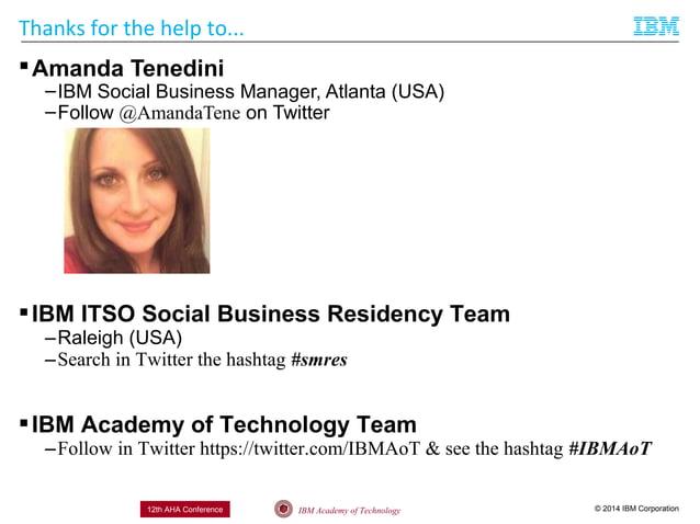 © 2014 IBM CorporationIBM Academy of Technology12th AHA Conference Thanks for the help to... Amanda Tenedini –IBM Social ...