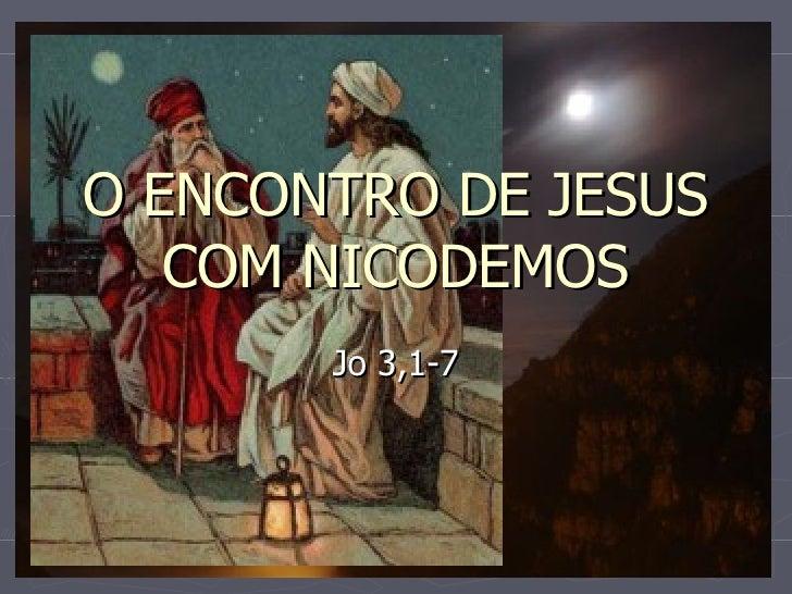 O ENCONTRO DE JESUS COM NICODEMOS Jo 3,1-7
