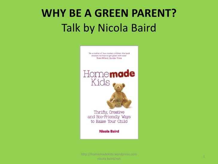 WHY BE A GREEN PARENT?Talk by Nicola Baird<br />http://homemadekids.wordpress.com  nicola baird/nct<br />1<br />