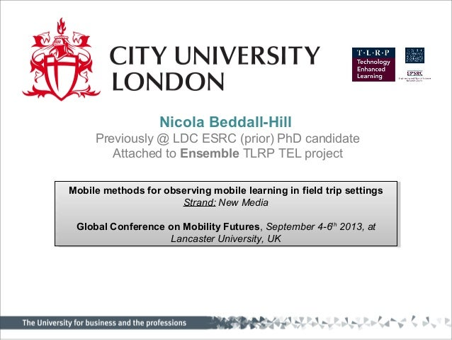 Nicola Beddall-Hill Previously @ LDC ESRC (prior) PhD candidate Attached to Ensemble TLRP TEL project Mobile methods for o...