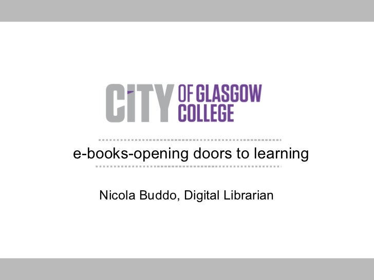 e-books-opening doors to learning Nicola Buddo, Digital Librarian