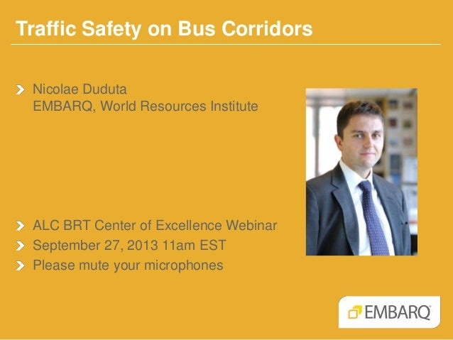 Traffic Safety on Bus Corridors Nicolae Duduta EMBARQ, World Resources Institute ALC BRT Center of Excellence Webinar Sept...