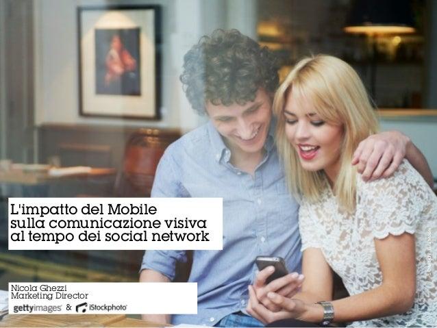 142481437, Tara MooreNicola GhezziMarketing Director&Limpatto del Mobilesulla comunicazione visivaal tempo dei social ...