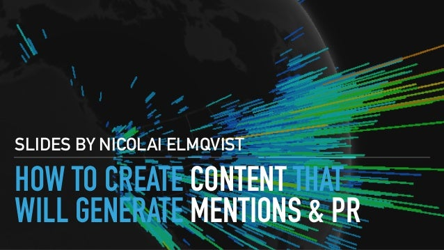 HOW TO CREATE CONTENT THAT WILL GENERATE MENTIONS & PR SLIDES BY NICOLAI ELMQVIST