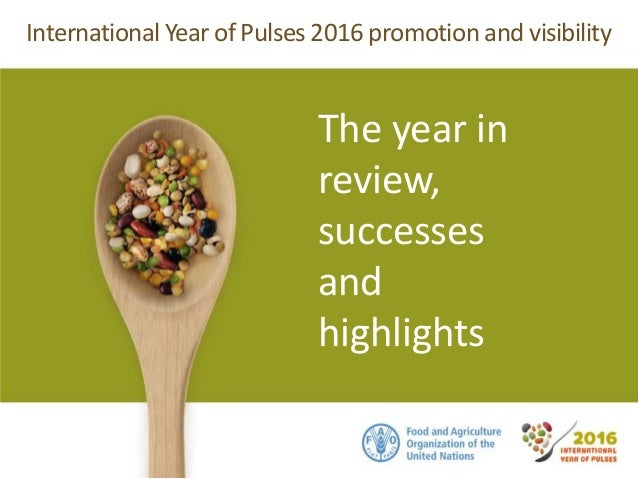 InternationalYear of Pulses 2016 promotion and visibility The year in review, successes and highlights