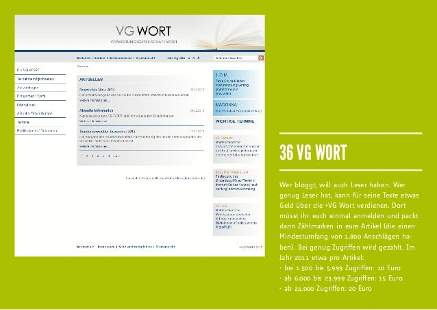 36 VG WORTWer bloggt, will auch Leser haben. Wergenug Leser hat, kann für seine Texte etwasGeld über die fiVG Wort verdiene...