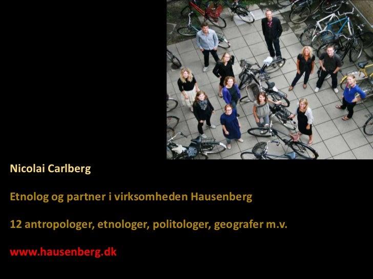 Nicolai Carlberg<br />Etnolog og partner i virksomheden Hausenberg<br />12 antropologer, etnologer, politologer, geografer...