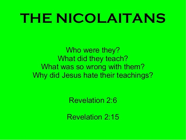 THE NICOLAITANS Who were they? What did they teach? What was so wrong with them? Why did Jesus hate their teachings? Revel...