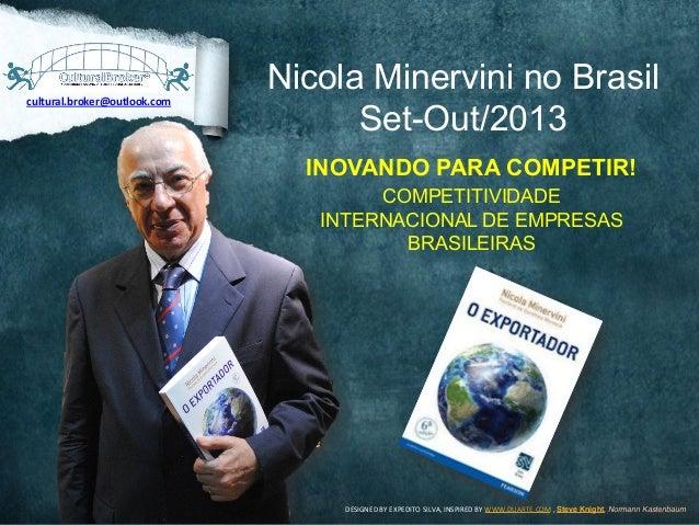 Nicola Minervini no Brasil Set-Out/2013 INOVANDO PARA COMPETIR! COMPETITIVIDADE INTERNACIONAL DE EMPRESAS BRASILEIRAS DESI...