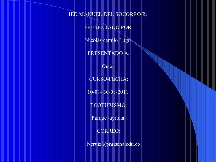 IED MANUEL DEL SOCORRO R,  PRESENTADO POR:  Nicolás camilo Lugo   PRESENTADO A:  Omar   CURSO-FECHA:  10-01- 30-08...