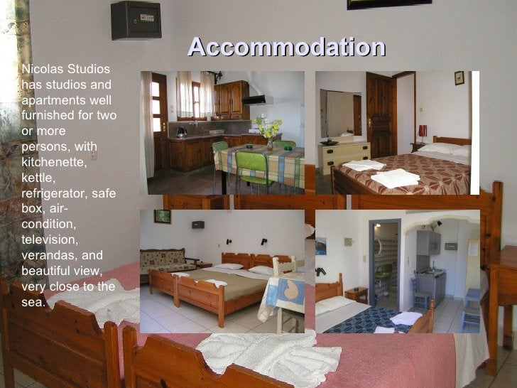 Accommodation <ul><ul><ul><ul><ul><li>Nicolas Studios has studios and apartments well furnished for two or more persons, w...