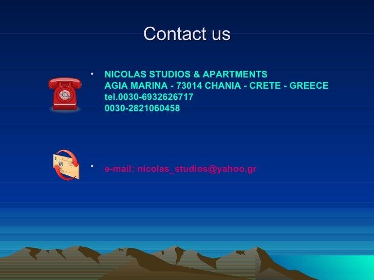 Contact us <ul><li>NICOLAS STUDIOS & APARTMENTS AGIA MARINA - 73014 CHANIA - CRETE - GREECE tel.0030-6932626717 0030-28210...
